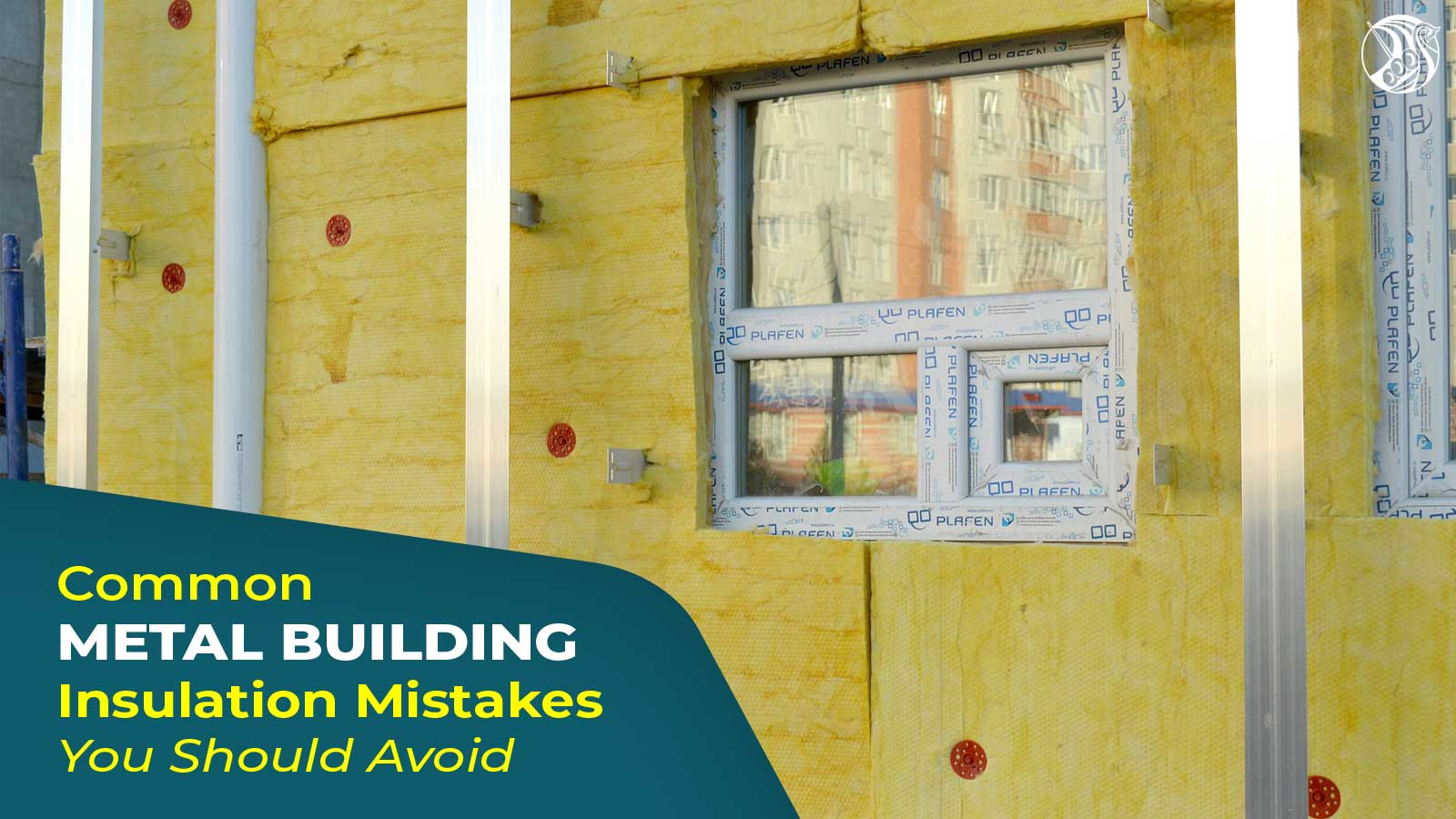 Common Metal Building Insulation Mistakes You Should Avoid