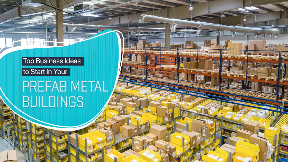 Top Business Ideas to Start in Your Prefab Metal Buildings