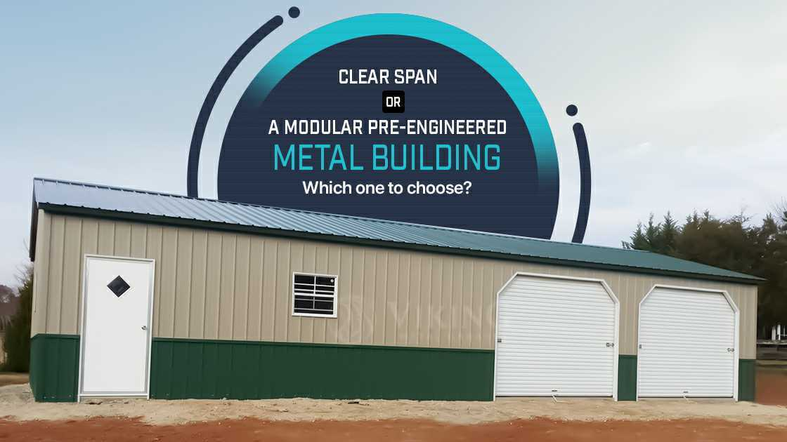 Clear Span or A Modular Pre-Engineered Metal Building: Which One to Choose?