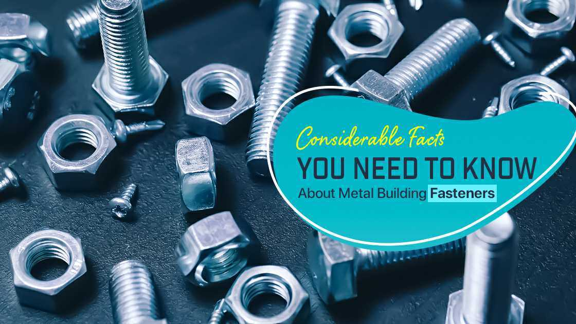 Considerable Facts You Need to Know About Metal Building Fasteners